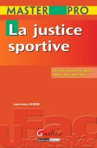La justice sportive : pour mieux comprendre les rapports monde du sport, juge et droit
