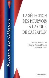 La sélection des pourvois à la Cour de cassation : quelle mission pour la Cour de cassation ? : enjeux nationaux, regards extérieurs