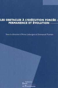 Les obstacles à l'exécution forcée : permanence et évolutions : actes du colloque