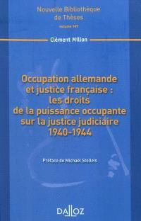 Occupation allemande et justice française : les droits de la puissance occupante sur la justice judiciaire, 1940-1944