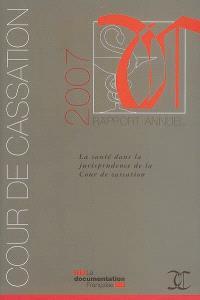 Rapport annuel 2007 : la santé dans la jurisprudence de la Cour de cassation