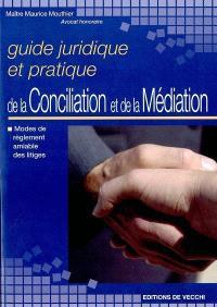 Guide juridique et pratique de la conciliation et de la médiation : modes de réglement amiable des litiges