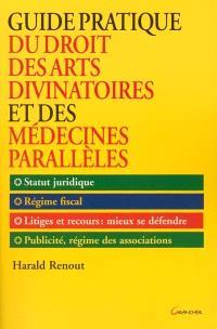 Guide pratique du droit des arts divinatoires et des médecines parallèles