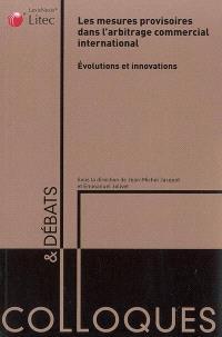 Les mesures provisoires dans l'arbitrage commercial international : évolutions et innovations : actes du colloque