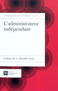 L'administrateur indépendant : colloque du 11 décembre 2009