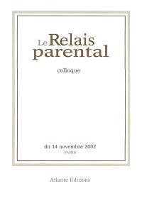 Le relais parental : actes du premier colloque 14 novembre 2002, Paris