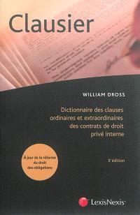 Clausier : dictionnaire des clauses ordinaires et extraordinaires des contrats de droit privé interne