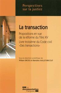 La transaction : propositions en vue de la réforme du Titre XV, livre troisième du code civil, Des transactions