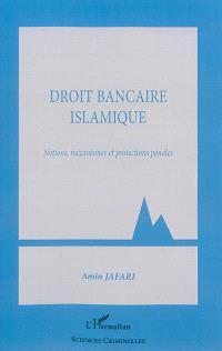 Droit bancaire islamique : notions, mécanismes et protections pénales