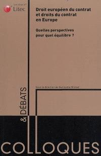 Droit européen du contrat et droits du contrat en Europe : quelles perspectives pour quel équilibre ? : actes du colloque du 19 septembre 2007