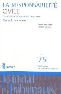 La responsabilité civile : chronique de jurisprudence 1996-2007. Volume 2, Le dommage