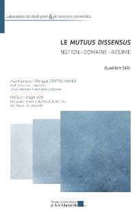 Le mutuus dissensus : notion, domaine, régime
