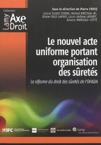 Le nouvel acte uniforme portant organisation des sûretés : la réforme du droit des sûretés de l'OHADA