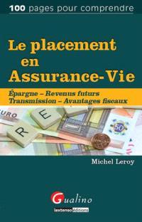 Le placement en assurance-vie : épargne, revenus futurs, transmission, avantages fiscaux