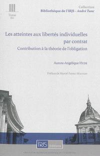Les atteintes aux libertés individuelles par contrat : contribution à la théorie de l'obligation