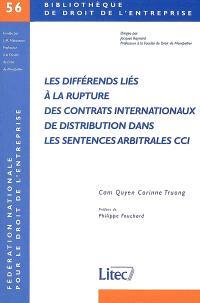 Les différends liés à la rupture des contrats internationaux de distribution dans les sentences arbitrales CCI