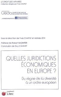 Quelles juridictions économiques en Europe ? : du règne de la diversité à un ordre européen