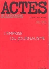 Actes de la recherche en sciences sociales. n° 101-102, L'emprise du journalisme