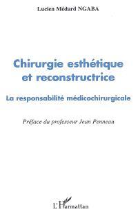Chirurgie esthétique et reconstructrice : la responsabilité médico-chirurgicale