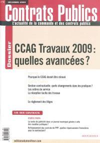 Contrats publics, l'actualité de la commande et des contrats publics. n° 94, CCAG travaux 2009 : quelles avancées ?
