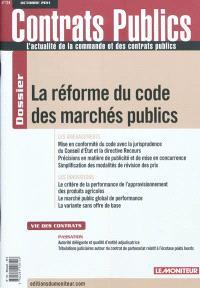 Contrats publics, l'actualité de la commande et des contrats publics. n° 114, La réforme du code des marchés publics