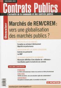 Contrats publics, l'actualité de la commande et des contrats publics. n° 126, Marchés de REM-CREM : vers une globalisation des marchés publics ?