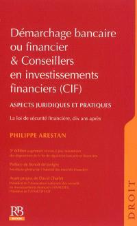 Démarchage bancaire ou financier & conseillers en investissements financiers (CIF) : aspects juridiques et pratiques : la loi de sécurité financière, dix ans après