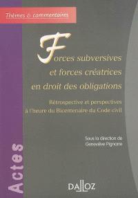 Forces subversives et forces créatrices en droit des obligations : rétrospective et perspectives à l'heure du bicentenaire du Code civil