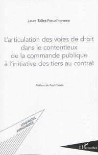 L'articulation des voies de droit dans le contentieux de la commande publique à l'initiative des tiers au contrat
