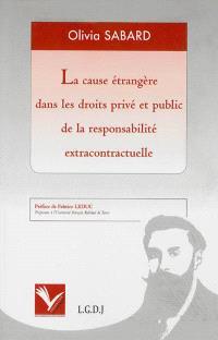 La cause étrangère dans les droits privé et public de la responsabilité extracontractuelle