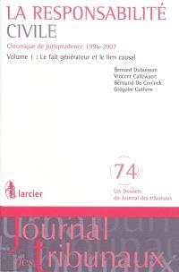 La responsabilité civile : chronique de jurisprudence 1996-2007. Volume 1, Le fait générateur et le lien causal