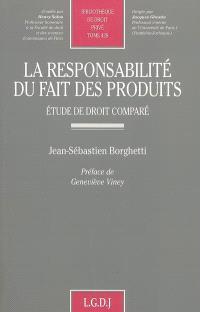 La responsabilité du fait des produits : étude de droit comparé
