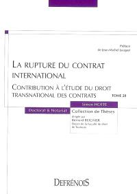 La rupture du contrat international : contribution à l'étude du droit transnational des contrats