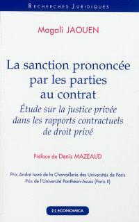 La sanction prononcée par les parties au contrat : étude sur la justice privée dans les rapports contractuels de droit privé