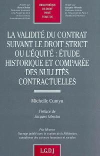 La validité du contrat suivant le droit strict ou l'équité : étude historique et comparée des nullités contractuelles