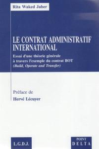 Le contrat administratif international : essai d'une théorie générale à travers l'exemple du contrat BOT (Build, operate and transfer)