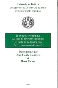 Le contrat électronique au coeur du commerce électronique; Le droit de la distribution, droit commun ou droit spécial ?