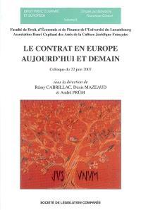 Le contrat en Europe aujourd'hui et demain : actes du colloque du 22 juillet 2007