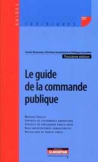 Le guide de la commande publique : marchés publics, contrats de partenariat public-privé, délégations de service public