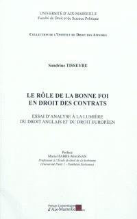 Le rôle de la bonne foi en droits des contrats : essai d'analyse à la lumière du droit anglais et du droit européen