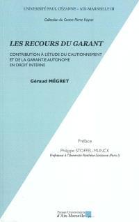 Les recours du garant : contribution à l'étude du cautionnement et de la garantie autonome en droit interne
