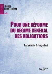 Pour une réforme du régime général des obligations : les autres sources des obligations, le régime général des obligations, la preuve des obligations