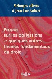 Propos sur les obligations et quelques autres thèmes fondamentaux du droit : mélanges offerts à Jean-Luc Aubert