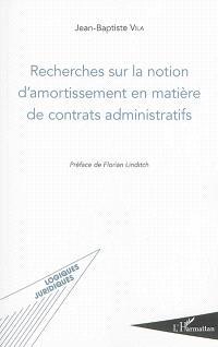 Recherches sur la notion d'amortissement en matière de contrats administratifs