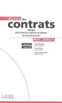 Revue des contrats. n° 1 (2005), Exécution du contrat en nature ou par équivalent : colloque, Paris, 14 oct. 2004