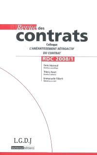 Revue des contrats. n° 1 (2008), L'anéantissement rétroactif des contrats : actes du colloque du 22 octobre 2007