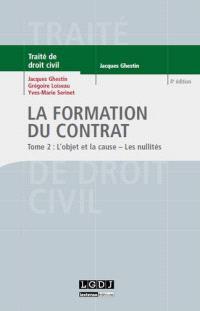 Traité de droit civil, Les obligations, La formation du contrat. Volume 2, L'objet et la cause, les nullités