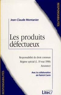 Les produits défectueux : responsabilité de droit commun, régime spécial (L. 19 mai 1998), assurance
