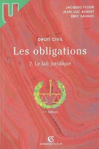 Droit civil : Les obligations. Volume 2, Le fait juridique : quasi-contrats, responsabilité délictuelle