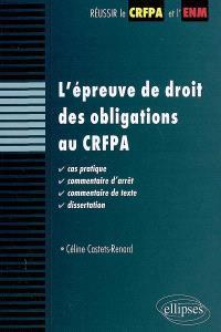 L'épreuve de droit des obligations au CRFPA : cas pratique, commentaire d'arrêt, commentaire de texte, dissertation